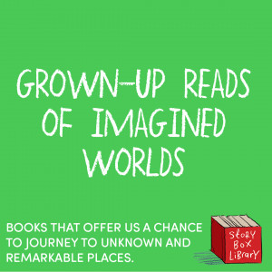 Grown-up reads of imagined worlds