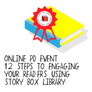 March PD: 12 Steps to Engage your Readers using Story Box Library