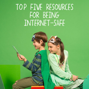 Top Five Resources for Being Internet-Safe