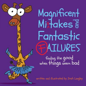 Magnificent Mistakes and Fantastic Failures