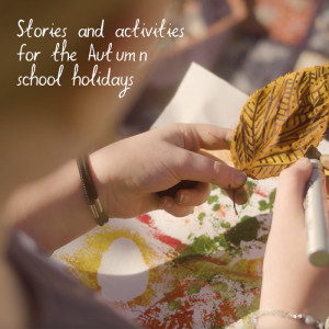 Stories and activity ideas for the Autumn school holidays