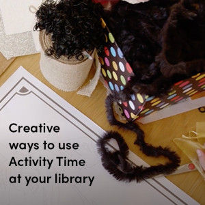 Creative ways to use Activity Time at your library