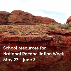 School resources for National Reconciliation Week and Sorry Day