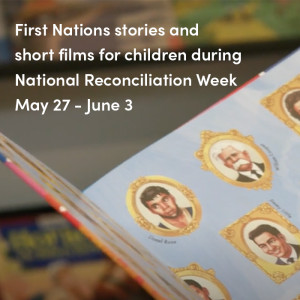 First Nations stories and short films for children during National Reconciliation Week