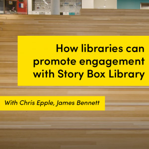How libraries can promote engagement with Story Box Library