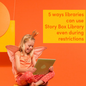 Five ways libraries can use Story Box Library even during restrictions