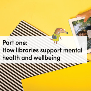 Part one: How libraries support mental health and wellbeing
