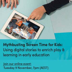 Mythbusting Screen Time for Kids: Using digital stories to enrich play & learning in early education